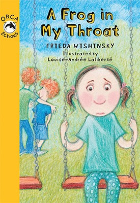 A Frog In My Throat By Wishinsky, Frieda/ Laliberte, Louise-Andree (ILT)