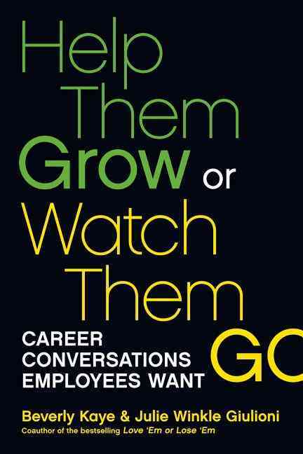 Help Them Grow or Watch Them Go By Kaye, Beverly/ Winkle Giulioni, Julie